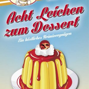 Acht Leichen zum Dessert: Acht Tage. Acht Autoren. Acht Ermittler. Acht Leichen.