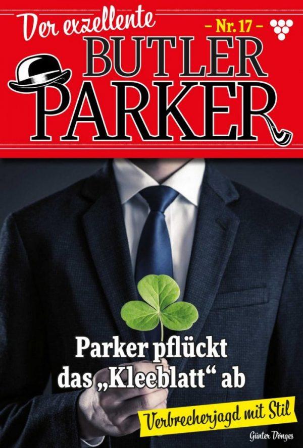 """""""Der exzellente Butler Parker 17 – Kriminalroman: Parker pflückt das """"""""Kleeblatt"""""""" ab"""""""
