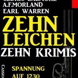 Zehn Leichen: Zehn Krimis: Spannung auf 1230 Taschenbuchseiten