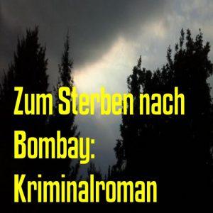 Zum Sterben nach Bombay: Kriminalroman