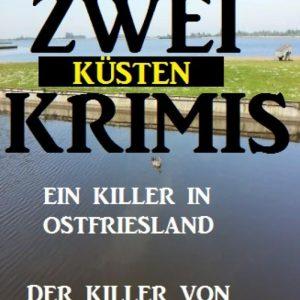 Zwei Küsten-Krimis: Ein Killer in Ostfriesland / Der Killer von Hamburg: Cassiopeiapress Spannung