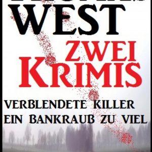 Zwei Thomas West Krimis: Verblendete Killer/Ein Bankraub zu viel