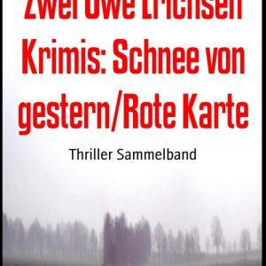 Zwei Uwe Erichsen Krimis: Schnee von gestern/Rote Karte: Thriller Sammelband
