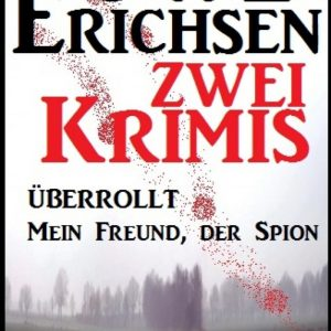 Zwei Uwe Erichsen Krimis: Überrollt/Mein Freund, der Spion